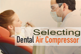 Dental Offices:How to Select Quality Dental Air Compressors